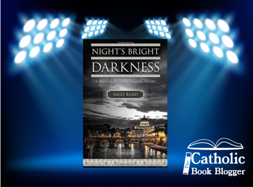 """At the end of every delightful book I am both sad and energized – sad to have finished the journey with the author and energized by the story.  This """"Modern Conversion Story"""" of Sally Read, Night's Bright Darkness: A Modern Conversion Story, published by Ignatius Press is riveting."""
