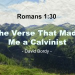 Romans 1:30 – The Verse That Made Me a Calvinist