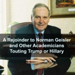A Rejoinder to Norman Geisler – & Other Academicians Touting Trump or Hillary