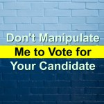 Don't Manipulate Me to Vote for Your Candidate