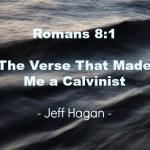 Romans 8:1 – The Verse That Made Me a Calvinist
