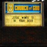 "Church Sign Epic Fails, ""Jesus is My Beer"" Edition"