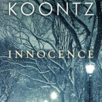 "A Grace of Softness in a Hard World: Reviewing Dean Koontz's Novel ""Innocence"""