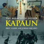 No Act of Service Was Beneath Him: Father Emil Kapaun's Biographer on the Chaplain's Legacy