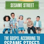 Educational TV, Beer Commercials, and 'The Gospel According to Sesame Street'