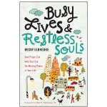 Busy Lives & Restless Souls: A Practical Approach to Ignatian Spirituality