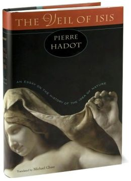 """Peekaboo: We jabber on about """"nature"""" as if we know where the word comes from and what it means. Hadot's Veil of Isis is the best medicine for ignorance on this front."""