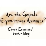 Are the Gospels Eyewitness Accounts?