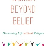 "Book Excerpt: ""Women Beyond Belief: Discovering Life Without Religion"""