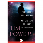A Tour of Tim Powers: The Skies Discrowned and Epitaph in Rust