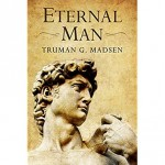 """Eternal Man: Reflections on the Life and Thought of Truman G. Madsen"""