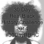 30 Day Real Black History Challenge 2014 – Week One (#30DayRBHC)