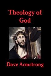 http://www.patheos.com/blogs/davearmstrong/2012/10/book-by-dave-armstrong-theology-of-god.html