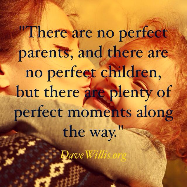 Dave Willis quotes no perfect parents children moments