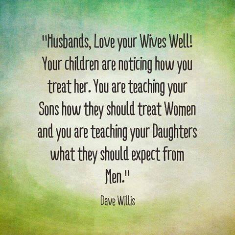 Dave Willis Husbands Love Your Wives Children Are Watching Quote