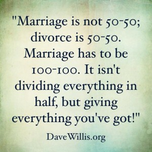 Marriage Love Quotes : ... Willis DaveWillis.org marriage is not 50-50 but 100-100 divorce quote