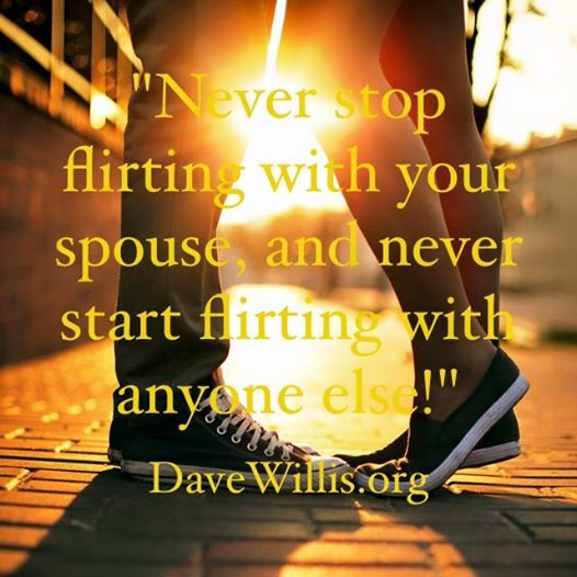 Dave Willis never stop flirting with spouse quote