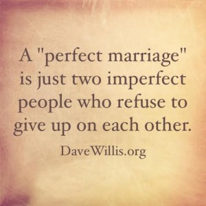 Dave Willis DaveWillis.org perfect marriage two imperfect people refuse to give up on each other quote