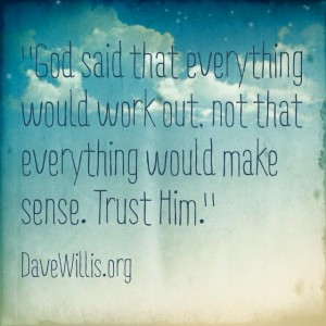 Dave Willis quote quotes God said everything would work out not make sense