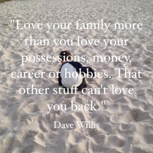 Dave Willis quote love your family more
