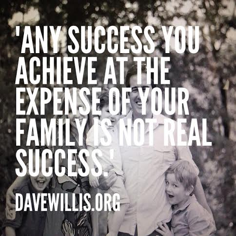 Dave Willis quote any success at the expense of family not success