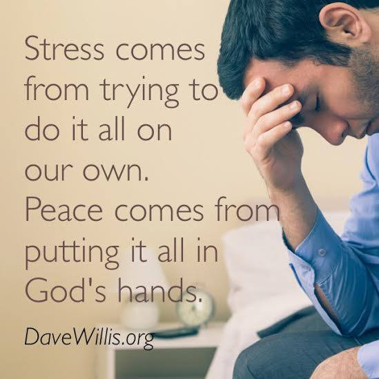 stress comes from trying to do it on your own peace comes from God's hands quote Dave Willis davewillis.org