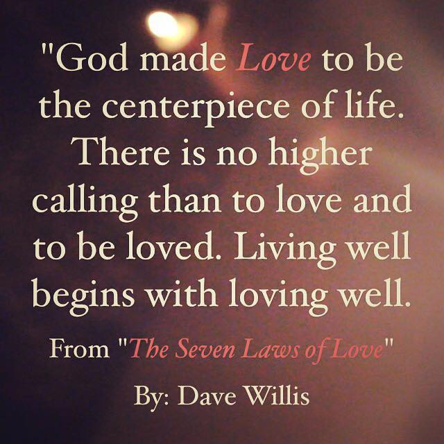 God Made Love To Be The Centerpiece Of Life No Higher Calling Than To Love  And