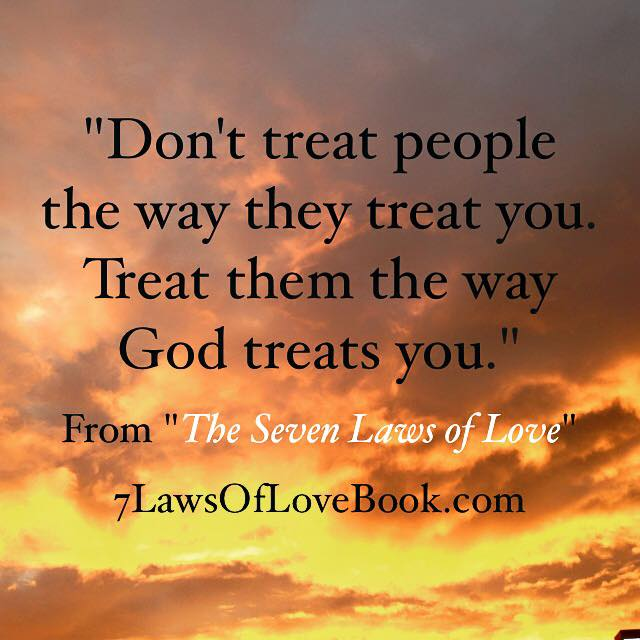 Dave Willis quote author #7lawsoflove seven laws of love book don't treat people like they treat you God treats you
