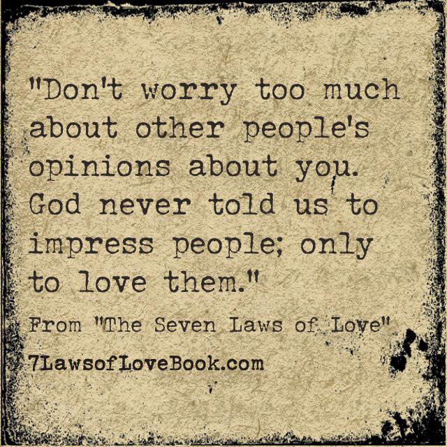 Dave Willis quote don't worry about people's opinions of you don't impress people God said to love them #7lawsoflove seven laws of love book