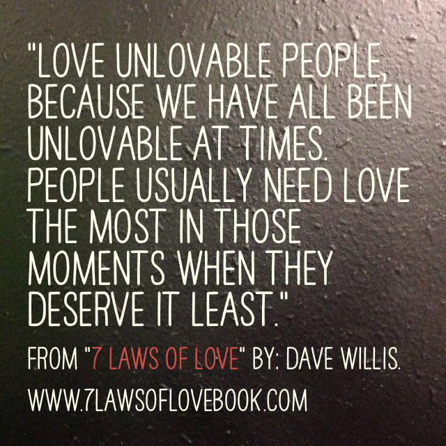 Dave Willis quote love unlovable people #7lawsoflove seven laws of love book author
