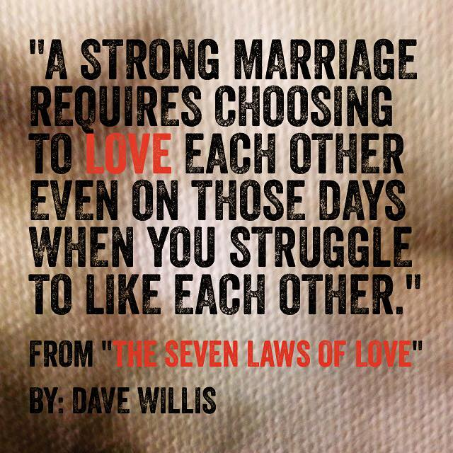 Dave Willis quote author seven laws of love book strong marriage requires choosing to love each other even when you don't like each other #7lawsoflove