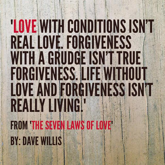 Love with conditions isn't real love quote forgiveness 7 seven laws of love Dave Willis book quotes