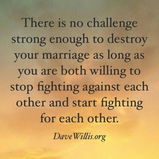 11. Refuse to give up on each other. Stop fighting against each other and start fighting for each other. Take the word