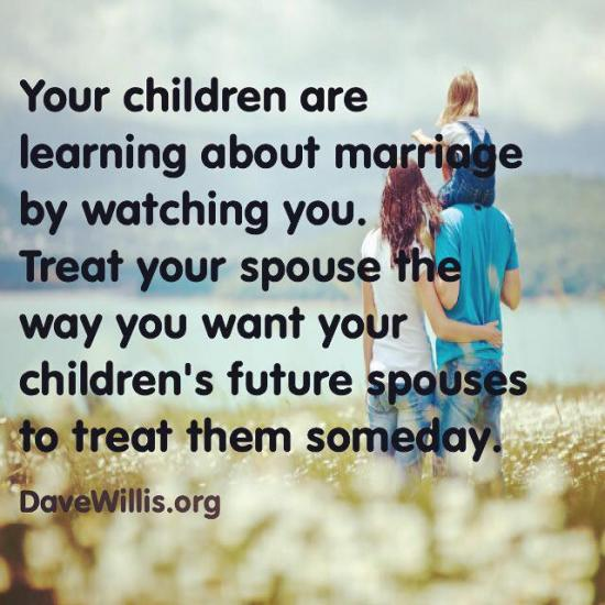 8. Let your kids see you working together to make the marriage stronger, but never let the kids see you fighting or disrespecting each other.