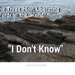 "3 Words That Will Set You Free: ""I Don't Know"""