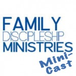 Family Discipleship Mini-Cast 12: Communication Matters REALLY MATTER!
