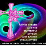 Chaos Theory and the Butterfly Effect: Why Easter Still Matters