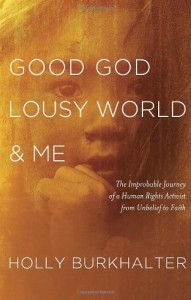 "Painfully Aware of the Abyss: A Review of Holly Burkhalter's ""Good God, Lousy World, & Me"""