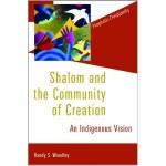 Book: Shalom and the Community of Creation: An Indigenous Vision by Randy Woodley