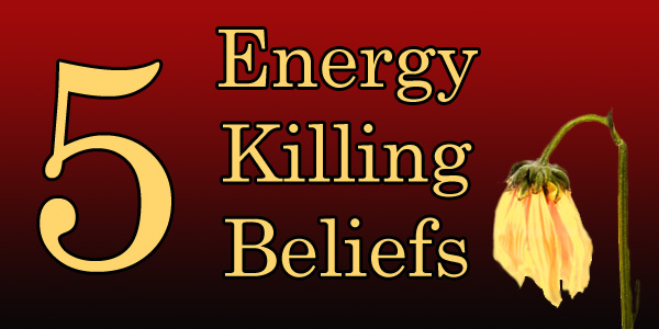 5 Common Energy Killing Beliefs