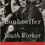 Bonhoeffer as Youth Worker by Andrew Root, Part 1