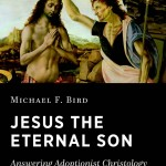 Coming in 2017 – Jesus the Eternal Son: Answering Adoptionist Christology
