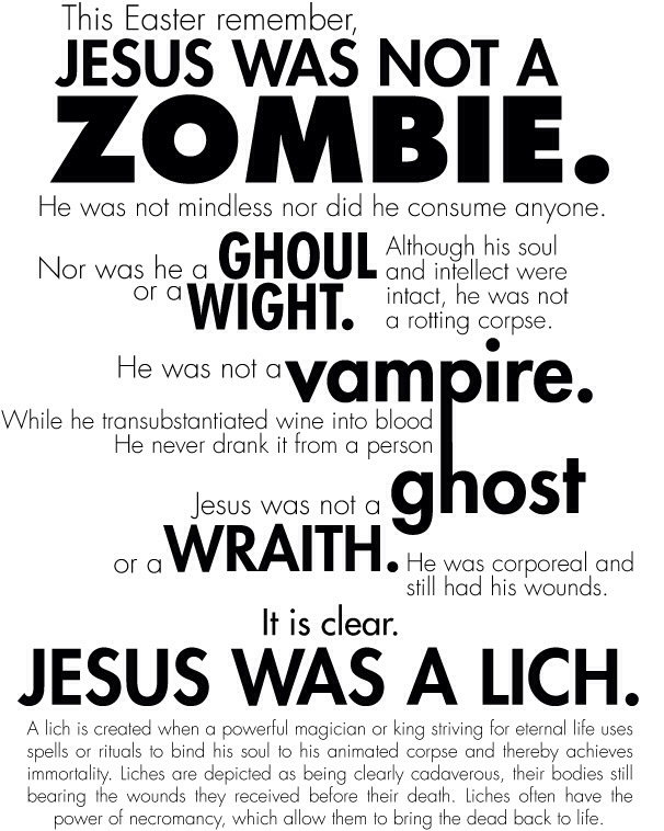 now in case you are wondering i dont think that jesus was a lich or a zombie or a ghost or any of the other options on the list above