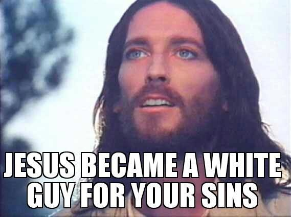 [Image: Jesus-became-a-white-guy.jpg]
