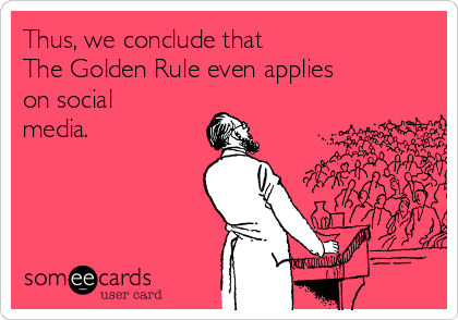 Golden Rule applies even on social media