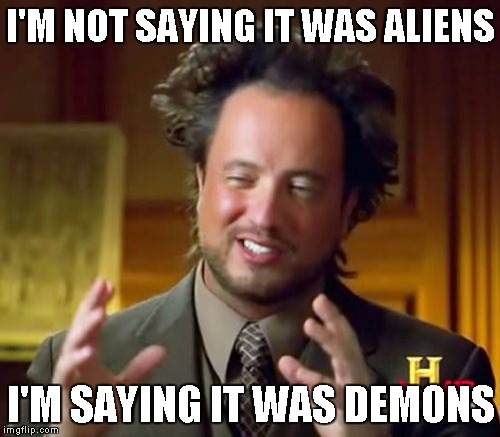 Not aliens, demons