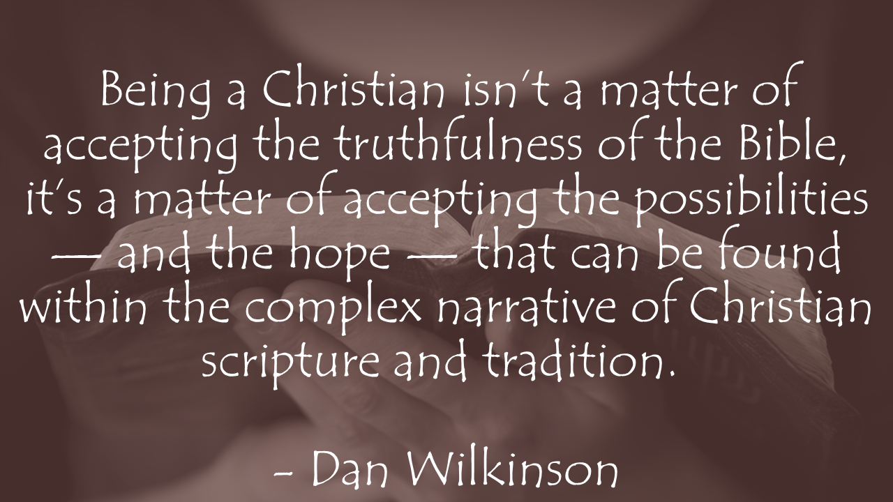 Being a Christian isn't a matter of accepting the Bible Dan Wilkinson