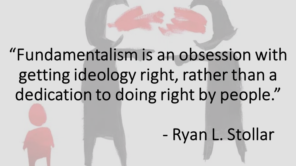 Fundamentalism is an obsession with getting ideology right Stollar