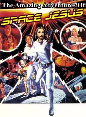 "Poster for ""The Amazing Adventures of Space Jesus"""