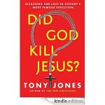 Did God Kill Jesus? Tony Jones on the Crucifixion, Love, and Resurrection